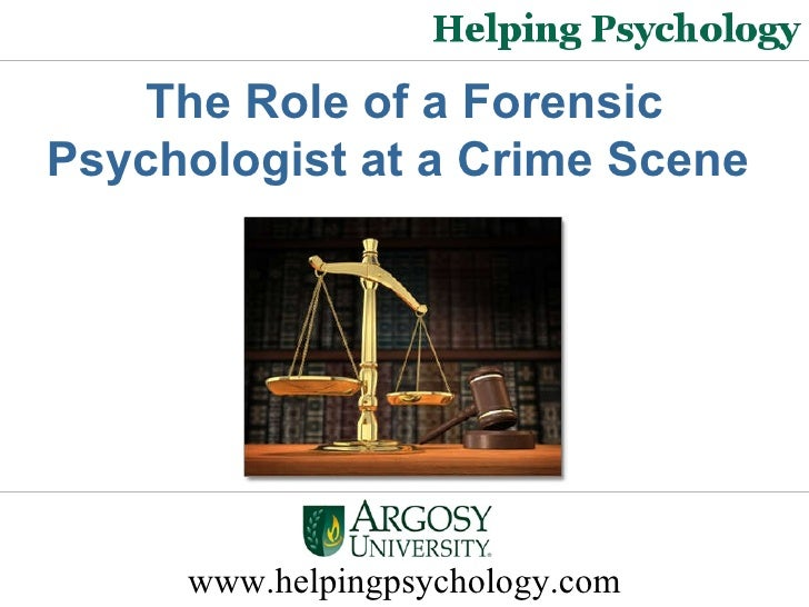 www.helpingpsychology.com The Role of a Forensic Psychologist at a Crime Scene