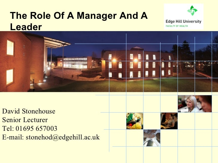 The Role Of A Manager And A  LeaderDavid StonehouseSenior LecturerTel: 01695 657003E-mail: stonehod@edgehill.ac.uk        ...