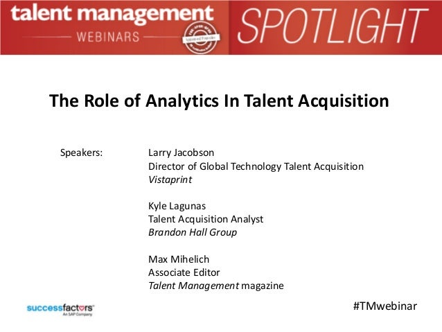 #TMwebinar Speakers: Larry Jacobson Director of Global Technology Talent Acquisition Vistaprint Kyle Lagunas Talent Acquis...