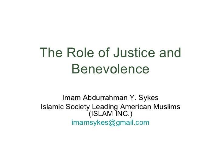 The Role of Justice and Benevolence Imam Abdurrahman Y. Sykes Islamic Society Leading American Muslims (ISLAM INC.) [email...