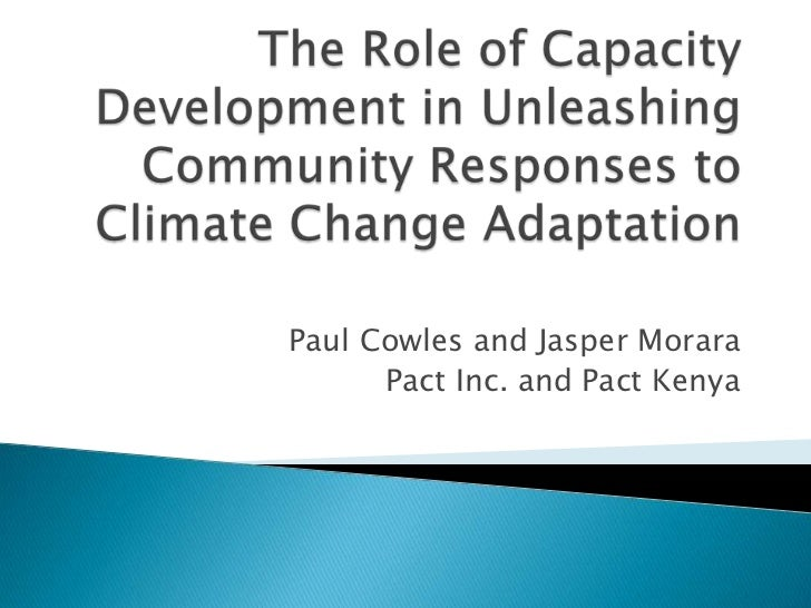 The Role of Capacity Development in Unleashing Community Responses to Climate Change Adaptation<br />Paul Cowles and Jaspe...
