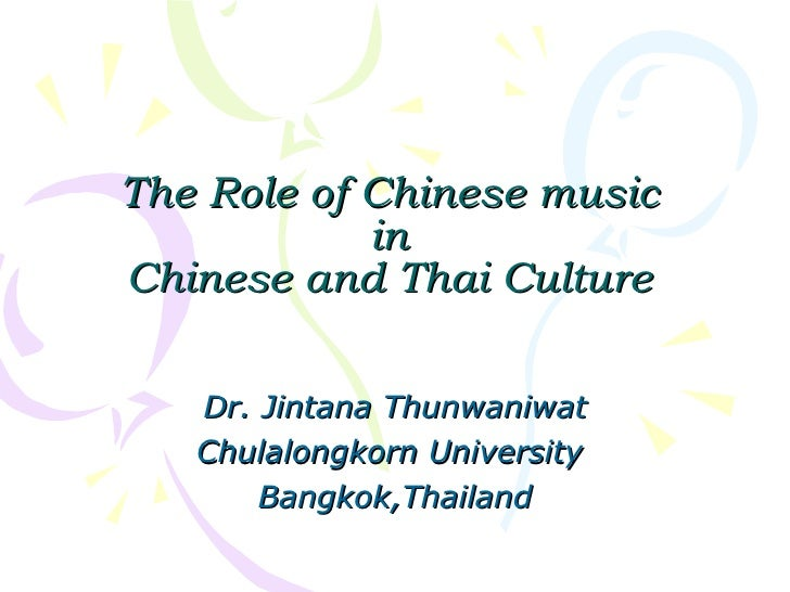 T he Role of Chinese music  in  Chinese and Thai Culture Dr. Jintana Thunwaniwat Chulalongkorn University   Bangkok,Thailand