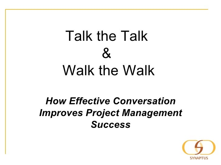 Talk the Talk  &  Walk the Walk How Effective Conversation Improves Project Management Success