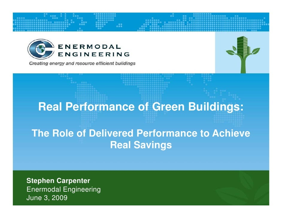 Real Performance of Green Buildings:   The Role of Delivered Performance to Achieve                   Real Savings   Steph...