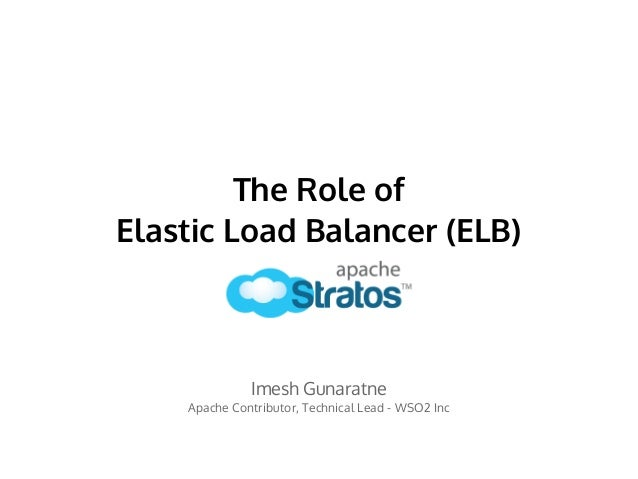 The Role of Elastic Load Balancer (ELB) Imesh Gunaratne Apache Contributor, Technical Lead - WSO2 Inc
