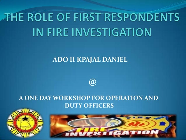 The role of first respondents in fire investigation