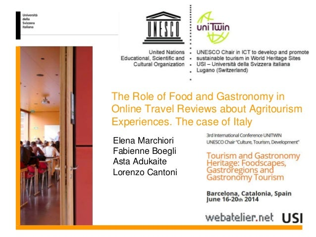 The Role of Food and Gastronomy in Online Travel Reviews about Agritourism Experiences. The case of Italy Elena Marchiori ...