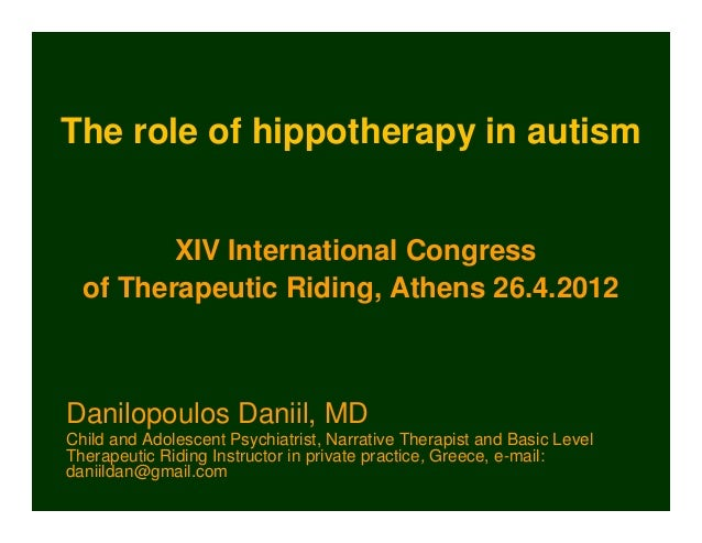 The role of hippotherapy in autism         XIV International Congress  of Therapeutic Riding, Athens 26.4.2012Danilopoulos...