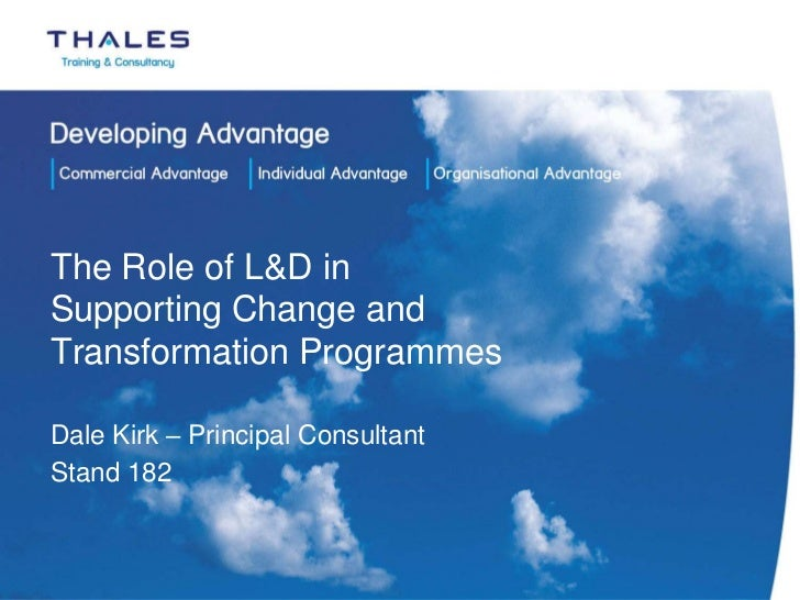 The Role of L&D inSupporting Change andTransformation ProgrammesDale Kirk – Principal ConsultantStand 182