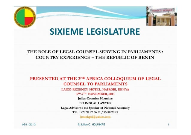 SIXIEME LEGISLATURE THE ROLE OF LEGAL COUNSEL SERVING IN PARLIAMENTS : COUNTRY EXPERIENCE – THE REPUBLIC OF BENIN PRESENTE...
