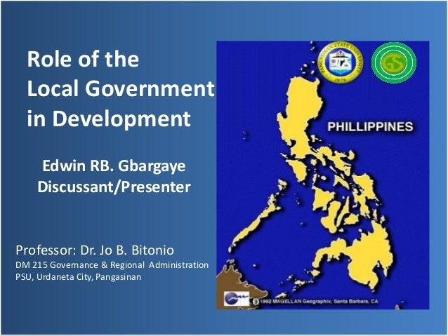 Role of the  Local Government  in Development    Edwin RB. Gbargaye    Discussant/PresenterProfessor: Dr. Jo B. BitonioDM ...