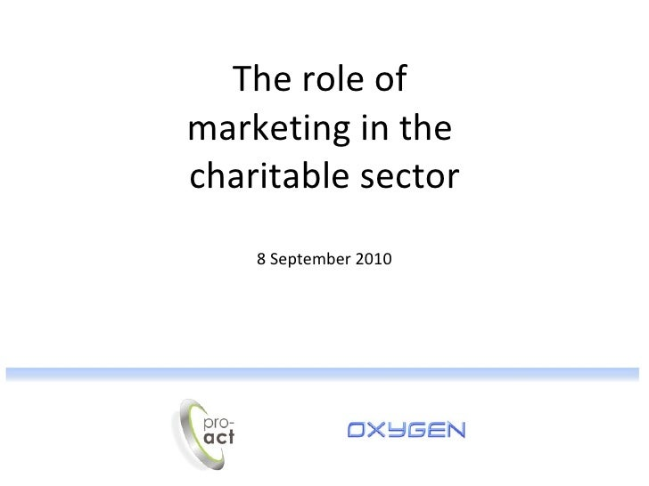 The role of  marketing in the  charitable sector 8 September 2010