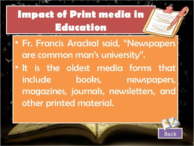 essay on print media We read papers in the morning, write on note books made of paper, send letters on paper, use paper boxes to carry things and so introduction to print media.