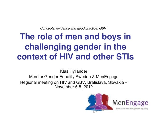 Concepts, evidence and good practice: GBV The role of men and boys in  challenging gender in thecontext of HIV and other S...