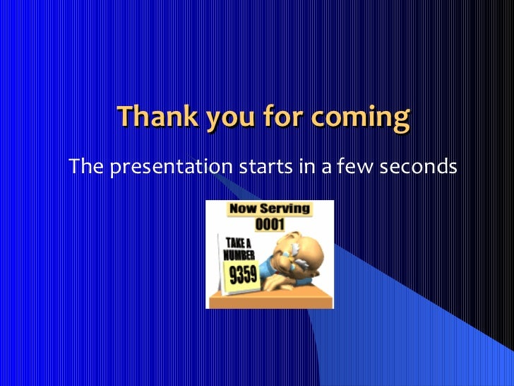 Thank you for coming The presentation starts in a few seconds