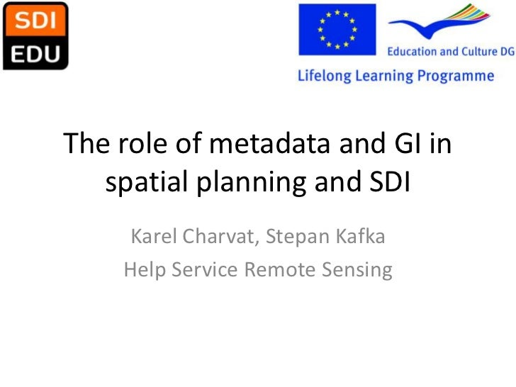 The role of metadata and GI in spatial planning and SDI  <br />Karel Charvat, Stepan Kafka<br />Help ServiceRemoteSensing<...