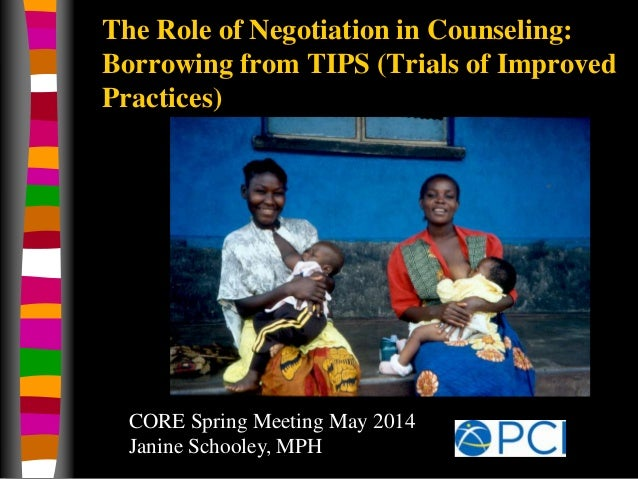 The Role of Negotiation in Counseling: Borrowing from TIPS (Trials of Improved Practices) CORE Spring Meeting May 2014 Jan...