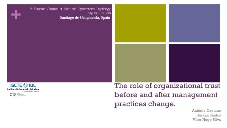 The role of organizational trust before and after management practices change. www.cis.iscte.pt 14 th  European Congress o...