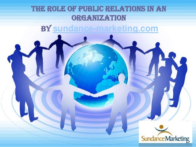 The Role of Public Relations in an Organization By sundance-marketing.com