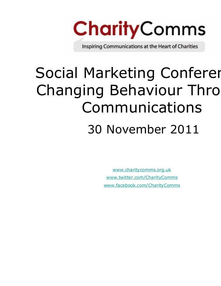Social Marketing Conference:Changing Behaviour Through       Communications      30 November 2011           www.charitycom...