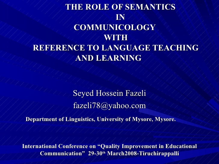 THE ROLE OF SEMANTICS IN   COMMUNICOLOGY   WITH   REFERENCE TO LANGUAGE TEACHING AND LEARNING   Seyed Hossein Fazeli [emai...
