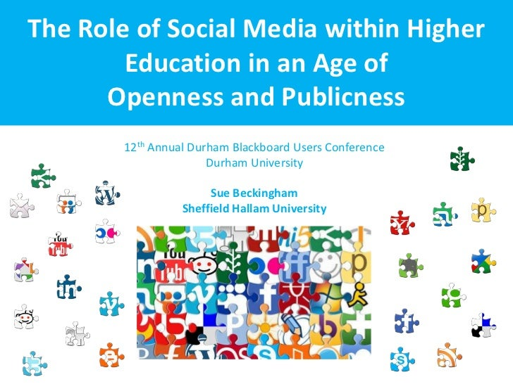 The Role of Social Media within Higher        Education in an Age of      Openness and Publicness        12th Annual Durha...