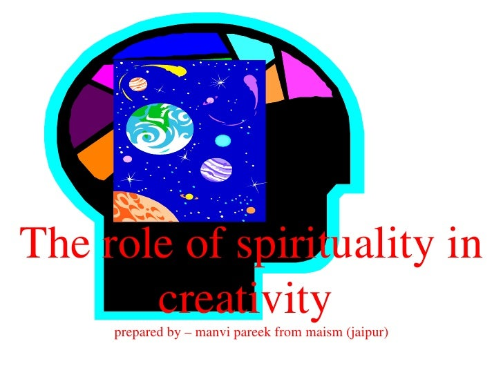 The role of spirituality in creativity  prepared by – manvi pareek from maism (jaipur)