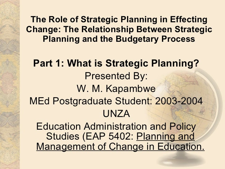 The role of strategic planning in effecting change the realtionshiop between strategic planning and the budgetary process