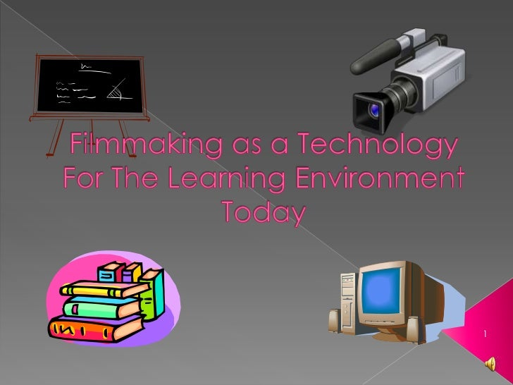Filmmaking as a Technology For The Learning Environment Today<br />1<br />