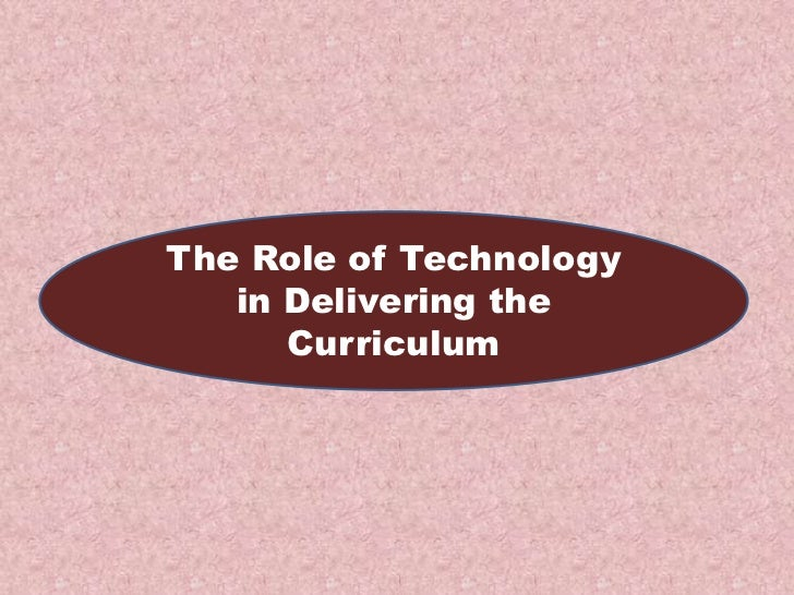 The Role of Technology   in Delivering the      Curriculum
