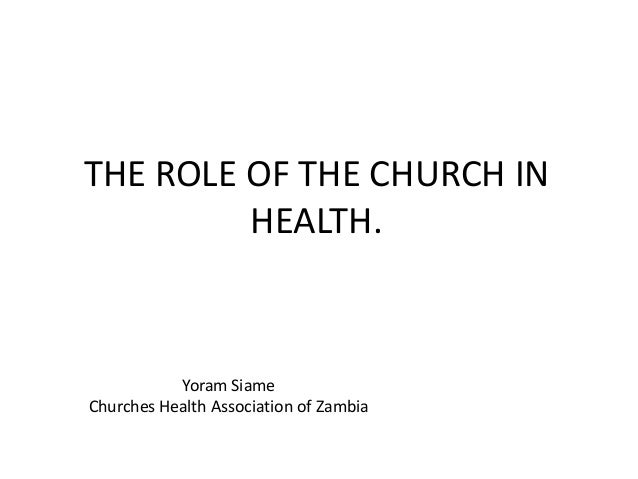 THE ROLE OF THE CHURCH IN HEALTH. Yoram Siame Churches Health Association of Zambia