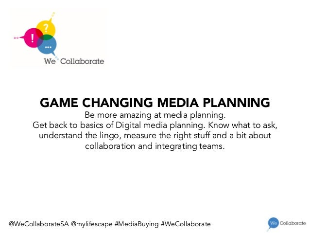 GAME CHANGING MEDIA PLANNING Be more amazing at media planning. Get back to basics of Digital media planning. Know what to...