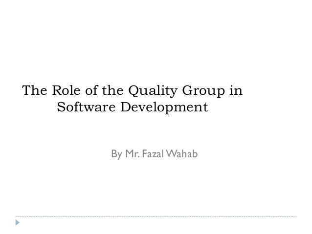 The role of the quality group in software development lecture 4