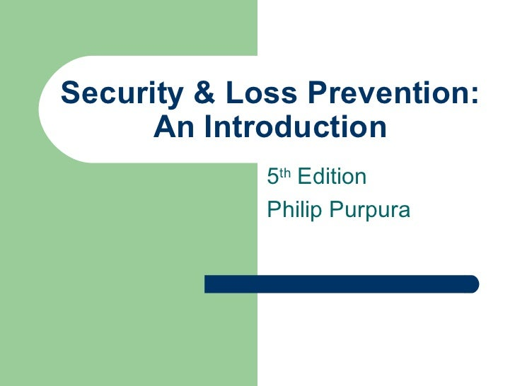 Security & Loss Prevention: An Introduction 5 th  Edition Philip Purpura