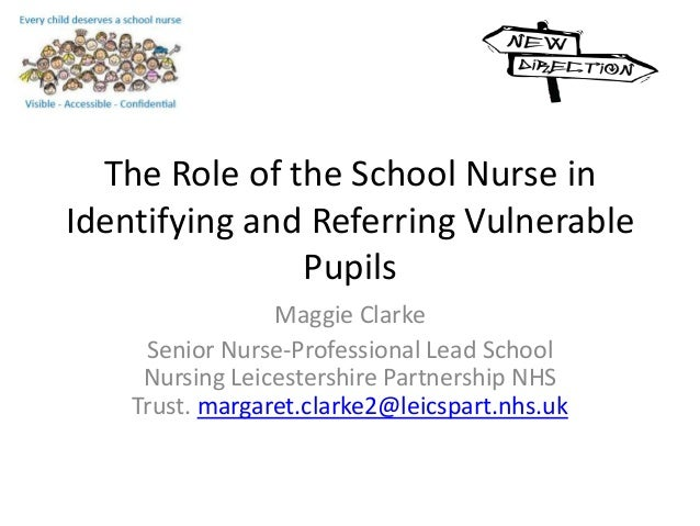 The Role of the School Nurse in Identifying and Referring Vulnerable Pupils Maggie Clarke Senior Nurse-Professional Lead S...
