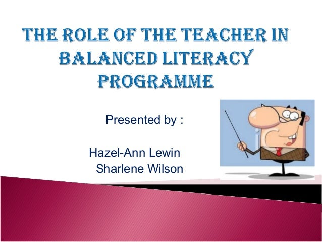 The Role of the Teacher in Balanced Literacy