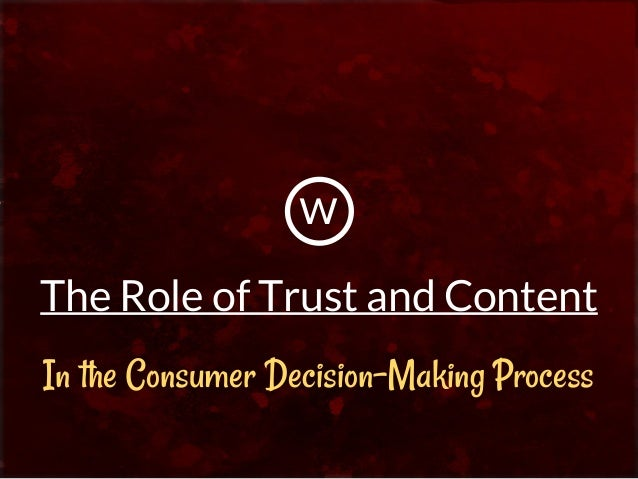The Role of Trust & Content in the Consumer Decision-Making Process