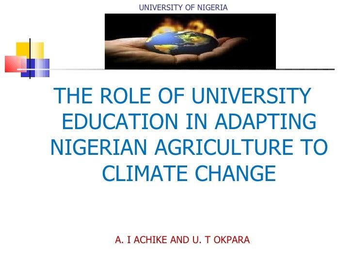 UNIVERSITY OF NIGERIA <ul><li>THE ROLE OF UNIVERSITY EDUCATION IN ADAPTING NIGERIAN AGRICULTURE TO CLIMATE CHANGE </li></u...