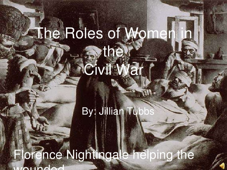 By: Jillian Tubbs and Katherine Miller<br />The Role of Woman in the Civil War<br />The Role of Woman in the Civil War?<br...