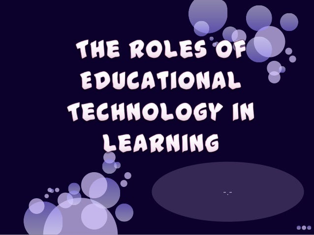 The roles of educational technology in learning