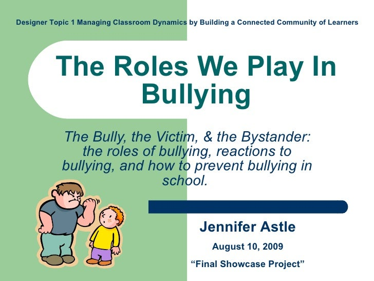 The Roles We Play In Bullying The Bully, the Victim, & the Bystander: the roles of bullying, reactions to bullying, and ho...
