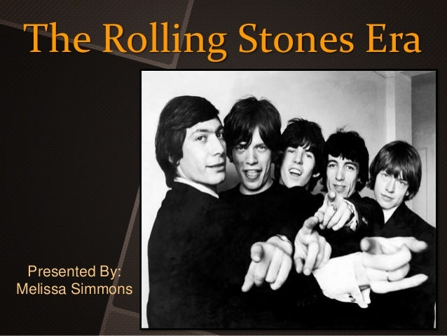 The Rolling Stones Era Presented By: Melissa Simmons