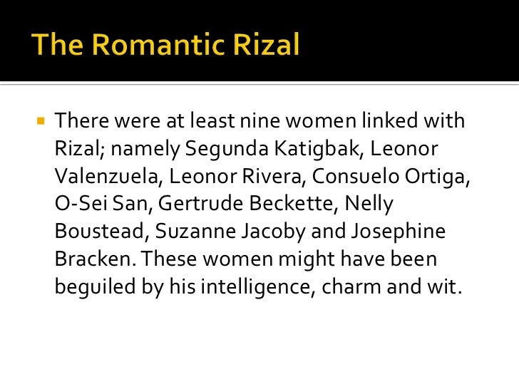    There were at least nine women linked with    Rizal; namely Segunda Katigbak, Leonor    Valenzuela, Leonor Rivera, Con...