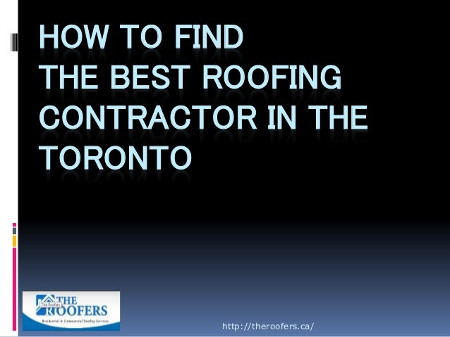 How to find the best roofing contractor in the toronto - Contractor how to find one ...