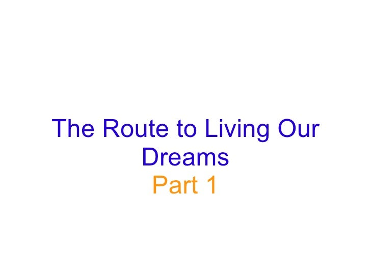 The Route to Living Our Dreams Part 1