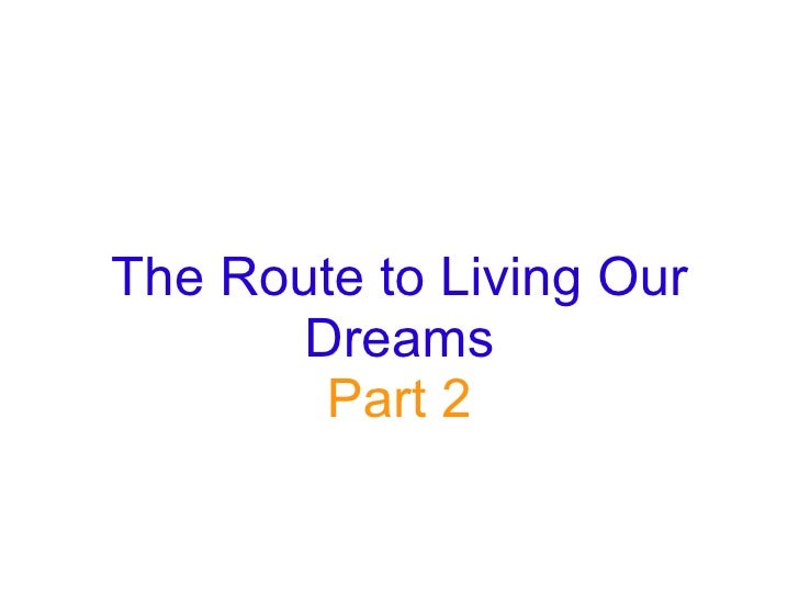 The Route to Living Our Dreams Part 2