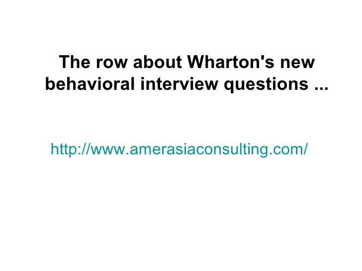 The row about Whartons newbehavioral interview questions ...http://www.amerasiaconsulting.com/