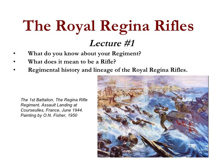 The Royal Regina Rifles <ul><li>Lecture #1 </li></ul><ul><li>What do you know about your Regiment? </li></ul><ul><li>What ...