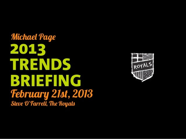 Michael Page2013TRENDSBRIEFINGFebruary 21st, 2013Steve O'Farrell, The Royals