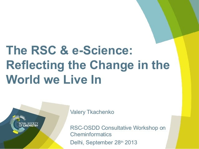 The RSC & e-Science: Reflecting the Change in the World we Live In Valery Tkachenko RSC-OSDD Consultative Workshop on Chem...
